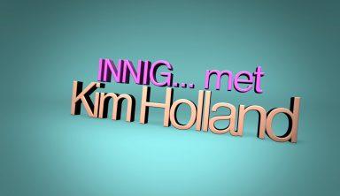Nieuw: Kim's wekelijkse talkshow: Innig Met Kim Holland - Blog Kim Holland